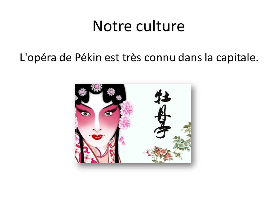 Notre culture L opéra de Pékin est très connu dans la capitale.
