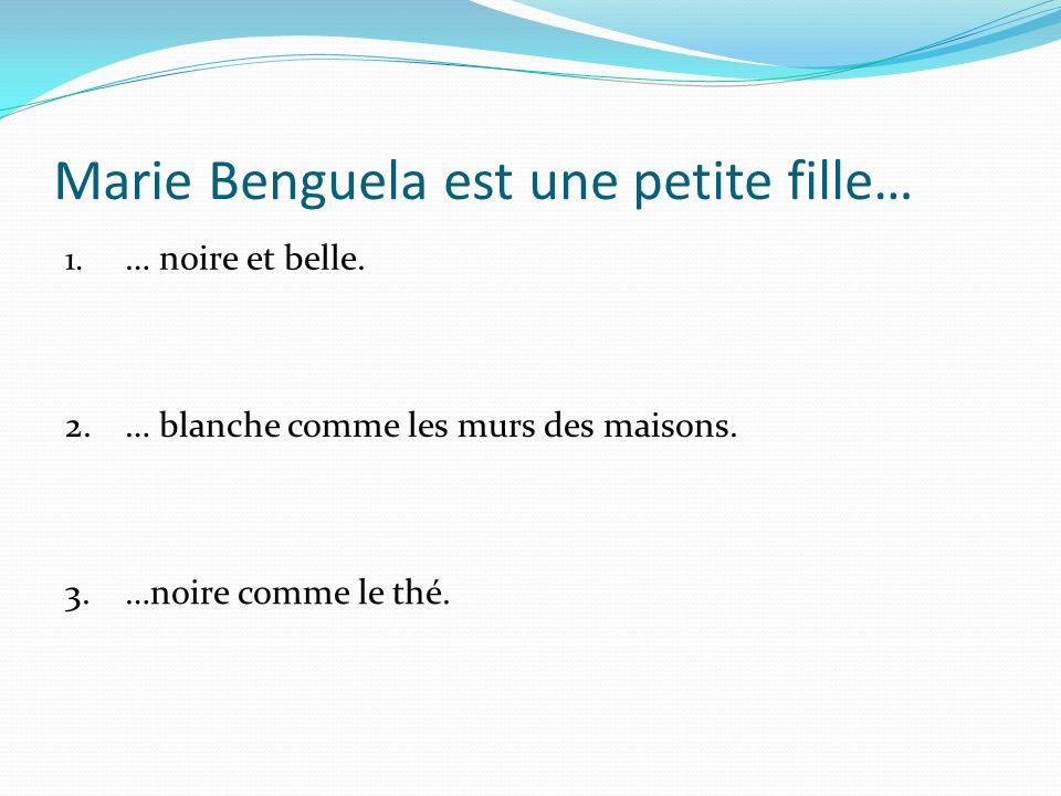 Marie Benguela est une petite fille… 2.… blanche comme les murs des maisons.… blanche comme les murs des maisons.