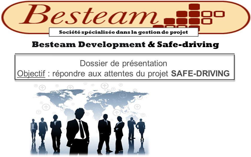 Dossier de présentation Objectif : répondre aux attentes du projet SAFE-DRIVING Besteam Development & Safe-driving Société spécialisée dans la gestion de projet