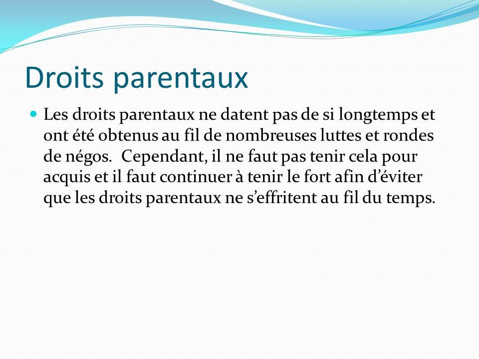 Droits parentaux Les droits parentaux ne datent pas de si longtemps et ont été obtenus au fil de nombreuses luttes et rondes de négos. Cependant, il n