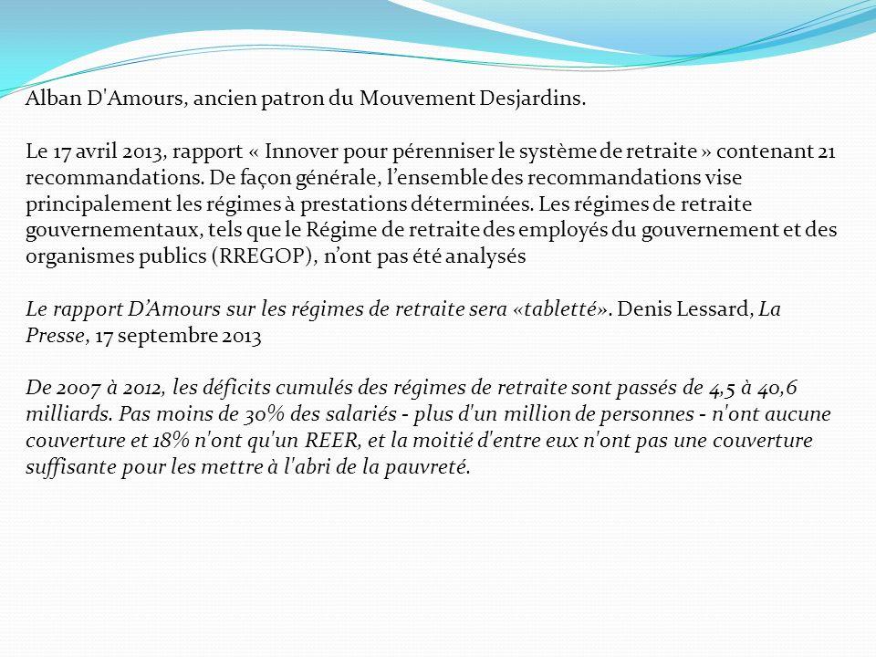 Alban D'Amours, ancien patron du Mouvement Desjardins. Le 17 avril 2013, rapport « Innover pour pérenniser le système de retraite » contenant 21 recom