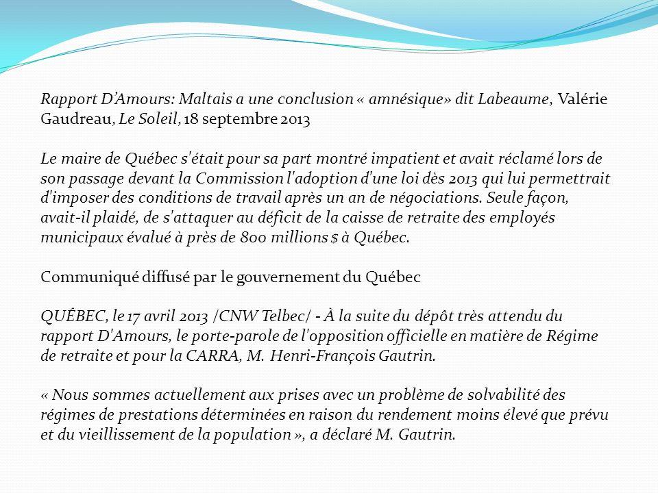 Rapport DAmours: Maltais a une conclusion « amnésique» dit Labeaume, Valérie Gaudreau, Le Soleil, 18 septembre 2013 Le maire de Québec s était pour sa part montré impatient et avait réclamé lors de son passage devant la Commission l adoption d une loi dès 2013 qui lui permettrait d imposer des conditions de travail après un an de négociations.