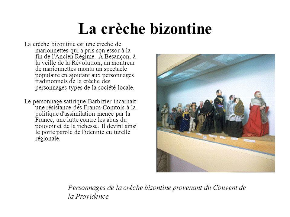 La crèche bizontine La crèche bizontine est une crèche de marionnettes qui a pris son essor à la fin de l Ancien Régime.