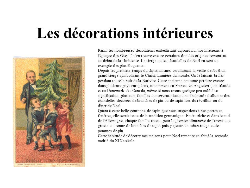 Les décorations intérieures Parmi les nombreuses décorations embellissant aujourd hui nos intérieurs à l époque des Fêtes, il s en trouve encore certaines dont les origines remontent au début de la chrétienté.