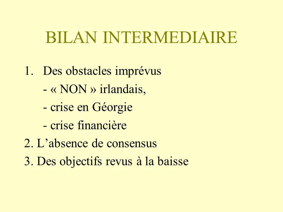 BILAN INTERMEDIAIRE 1.Des obstacles imprévus - « NON » irlandais, - crise en Géorgie - crise financière 2. Labsence de consensus 3. Des objectifs revu