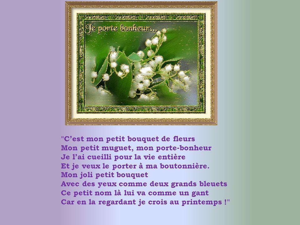 Un brin de Muguet, Que je vous offre volontiers, Par la pensée et le cœur, Pour qu il vous porte-bonheur