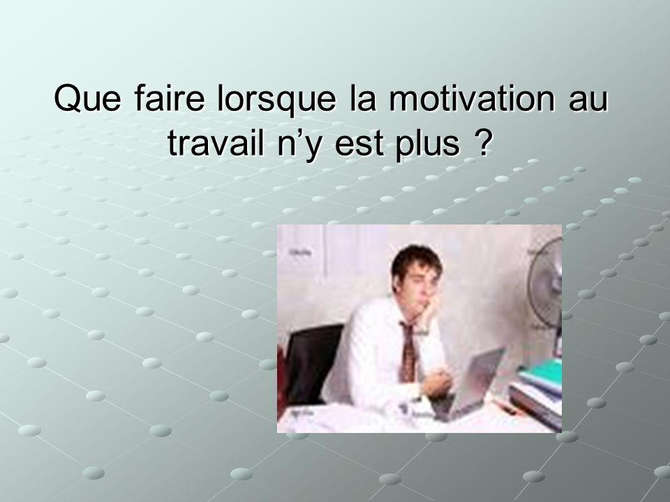 Que faire lorsque la motivation au travail ny est plus ?
