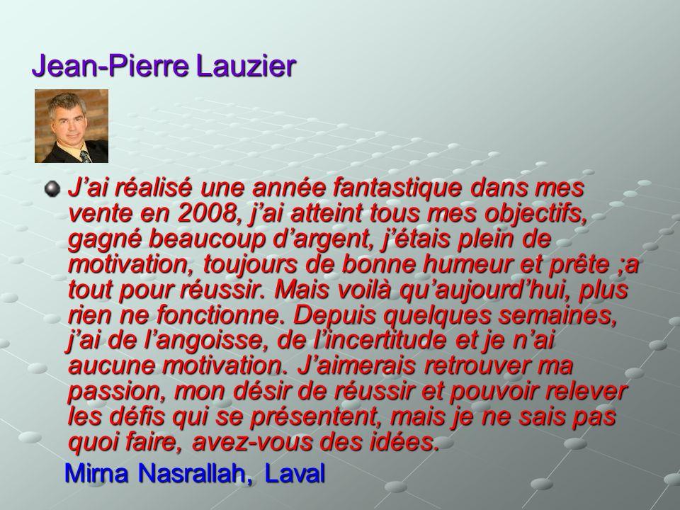 Jean-Pierre Lauzier Jai réalisé une année fantastique dans mes vente en 2008, jai atteint tous mes objectifs, gagné beaucoup dargent, jétais plein de