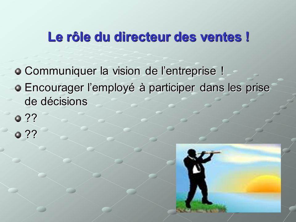 Communiquer la vision de lentreprise ! Encourager lemployé à participer dans les prise de décisions ????