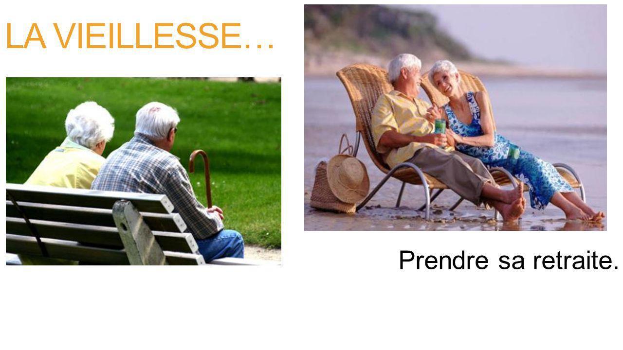 LA VIEILLESSE… Prendre sa retraite.