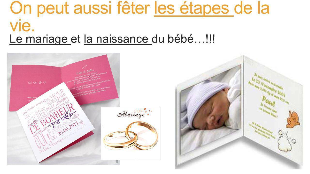 On peut aussi fêter les étapes de la vie. Le mariage et la naissance du bébé…!!!