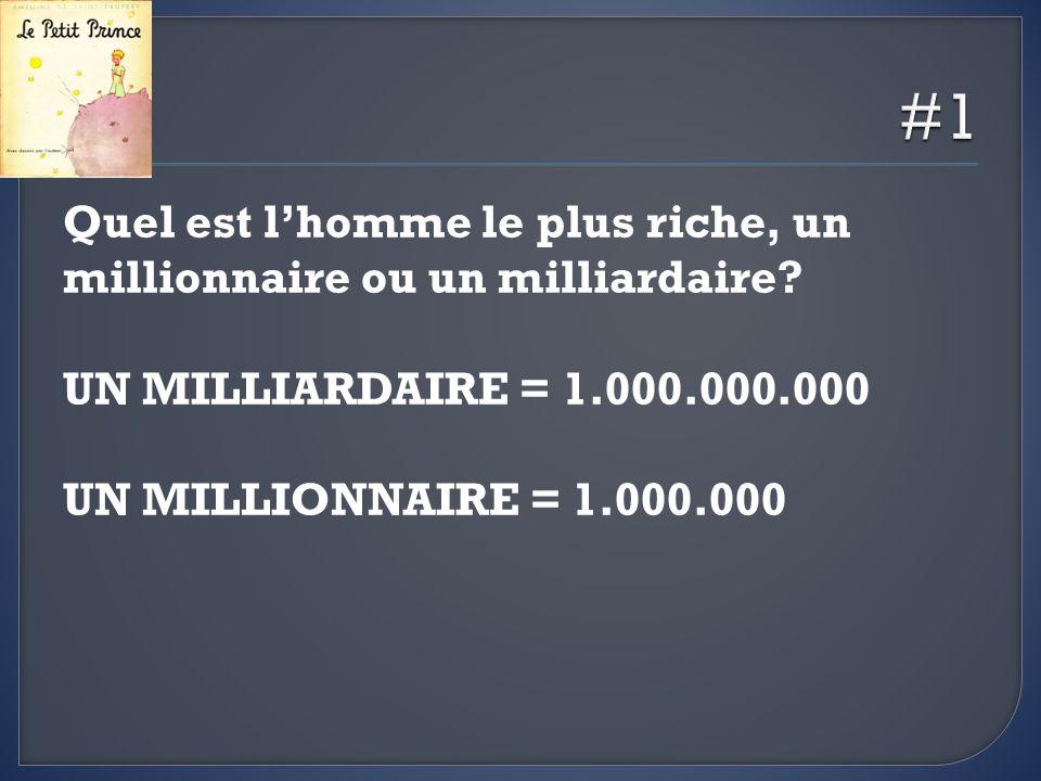 Quel est lhomme le plus riche, un millionnaire ou un milliardaire? UN MILLIARDAIRE = 1.000.000.000 UN MILLIONNAIRE = 1.000.000