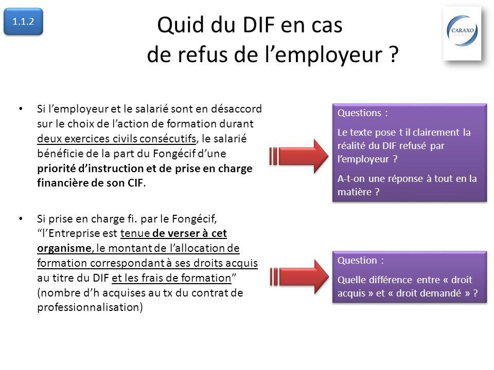 Quid du DIF en cas de refus de lemployeur ? Si lemployeur et le salarié sont en désaccord sur le choix de laction de formation durant deux exercices c