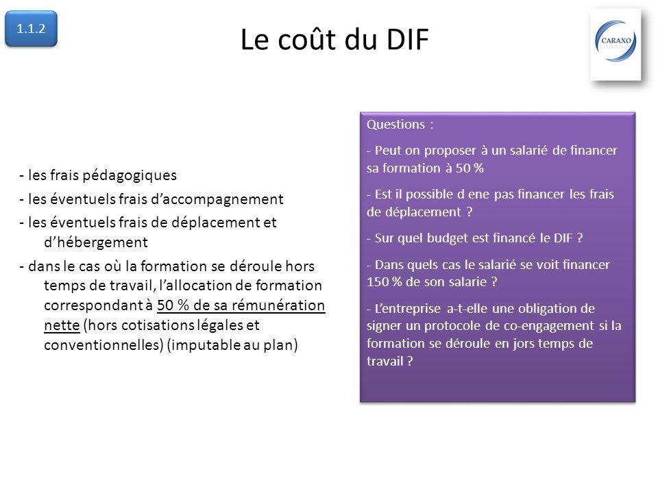 Le coût du DIF - les frais pédagogiques - les éventuels frais daccompagnement - les éventuels frais de déplacement et dhébergement - dans le cas où la