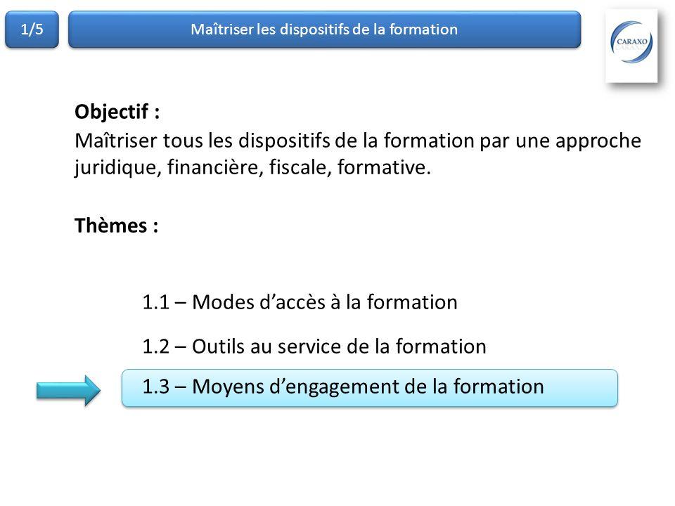 Maîtriser les dispositifs de la formation 1/5 Objectif : Maîtriser tous les dispositifs de la formation par une approche juridique, financière, fiscal