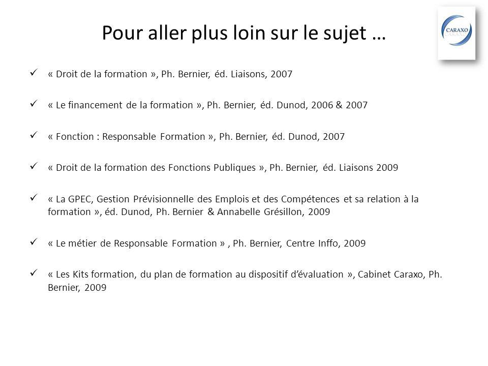 Pour aller plus loin sur le sujet … « Droit de la formation », Ph. Bernier, éd. Liaisons, 2007 « Le financement de la formation », Ph. Bernier, éd. Du