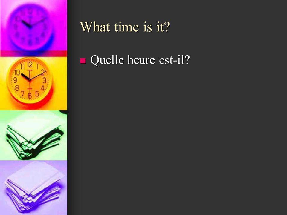 What time is it? Quelle heure est-il? Quelle heure est-il?