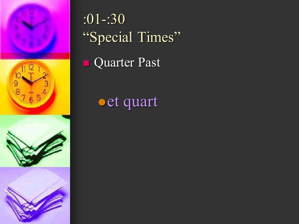 :01-:30 Special Times Quarter Past Quarter Past et quart et quart