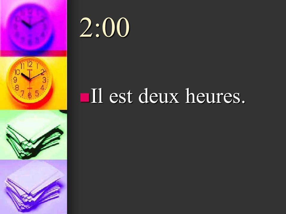 2:00 Il est deux heures. Il est deux heures.