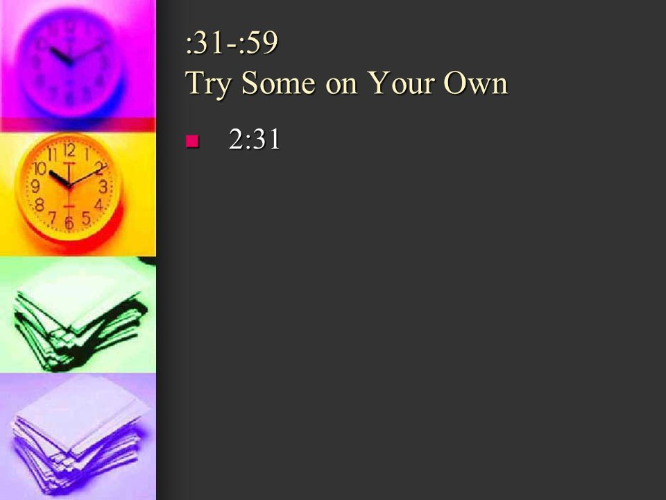 :31-:59 Try Some on Your Own 2:31 2:31