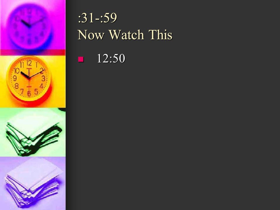 :31-:59 Now Watch This 12:50 12:50
