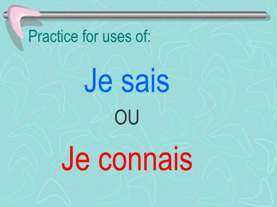 Practice for uses of: Je sais OU Je connais