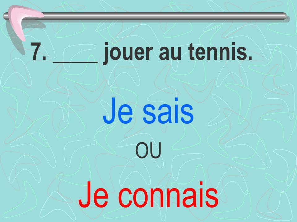 7. ____ jouer au tennis. Je sais OU Je connais