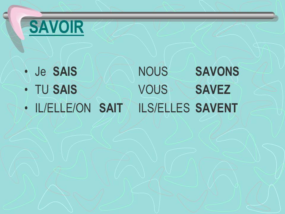 SAVOIR Je SAIS NOUS SAVONS TU SAIS VOUS SAVEZ IL/ELLE/ON SAIT ILS/ELLES SAVENT