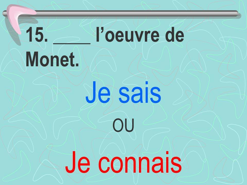15. ____ loeuvre de Monet. Je sais OU Je connais