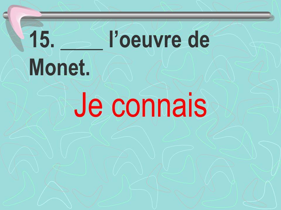 15. ____ loeuvre de Monet. Je connais