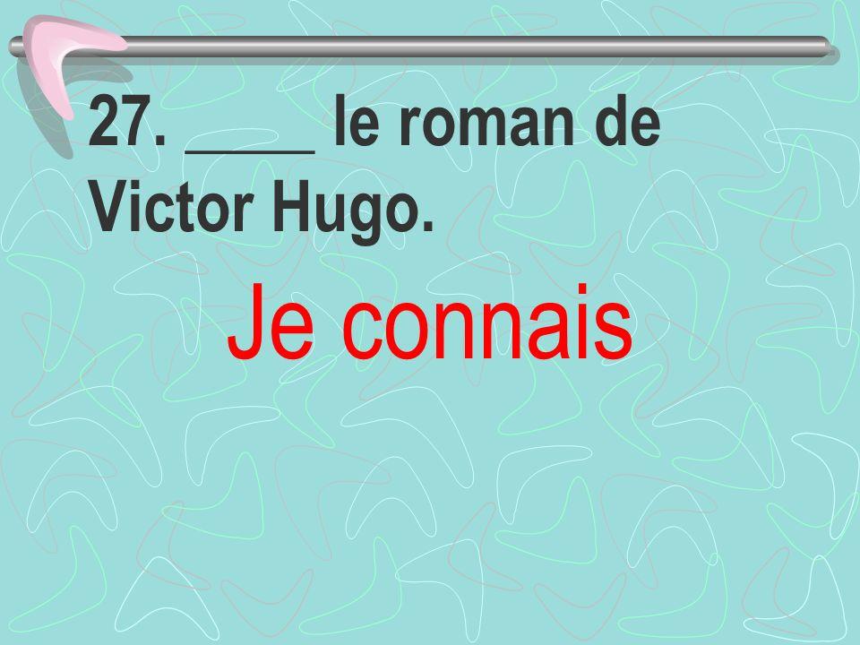 27. ____ le roman de Victor Hugo. Je connais