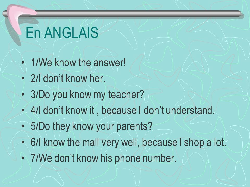 En ANGLAIS 1/We know the answer.2/I dont know her.