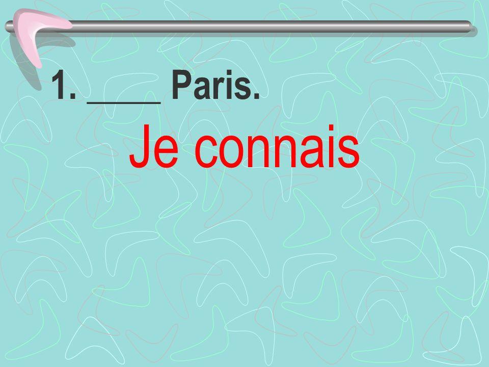 1. ____ Paris. Je connais