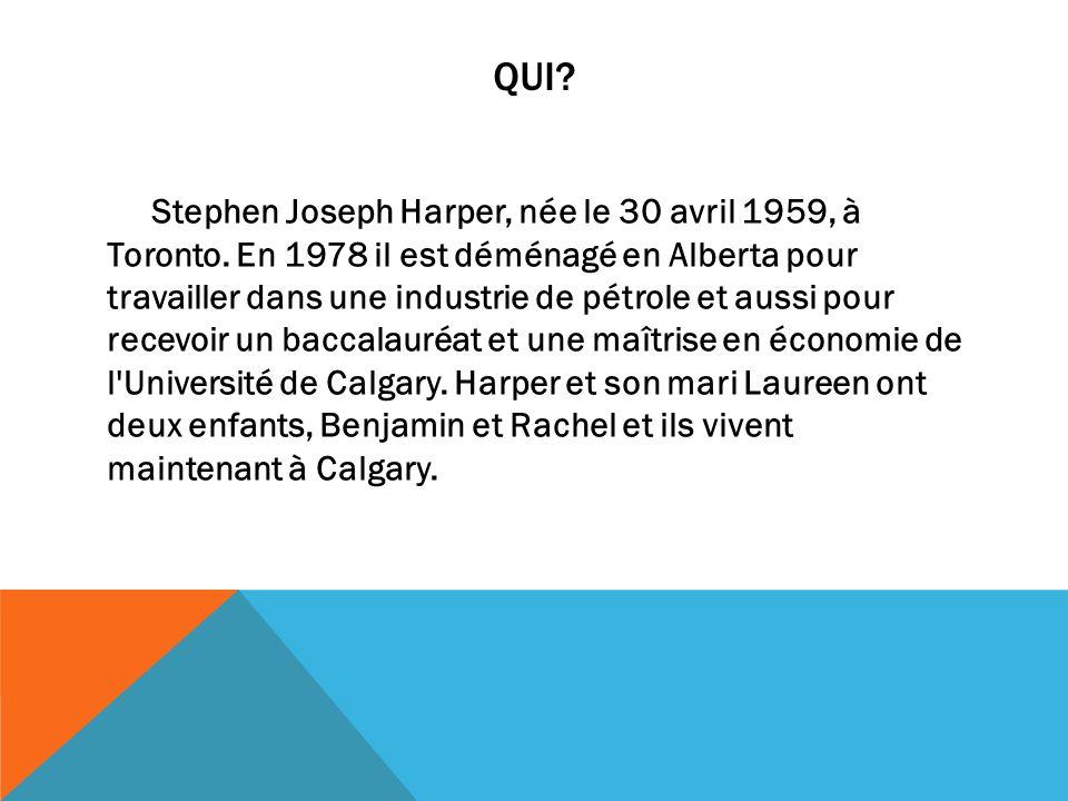QUI? Stephen Joseph Harper, née le 30 avril 1959, à Toronto. En 1978 il est déménagé en Alberta pour travailler dans une industrie de pétrole et aussi