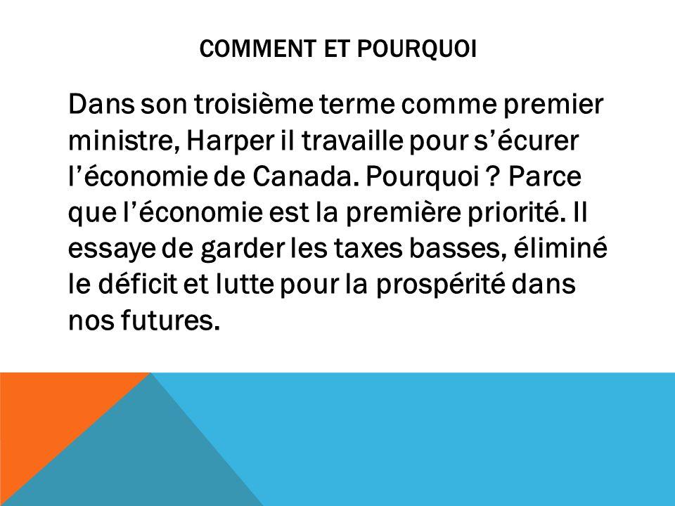 COMMENT ET POURQUOI Dans son troisième terme comme premier ministre, Harper il travaille pour sécurer léconomie de Canada. Pourquoi ? Parce que lécono