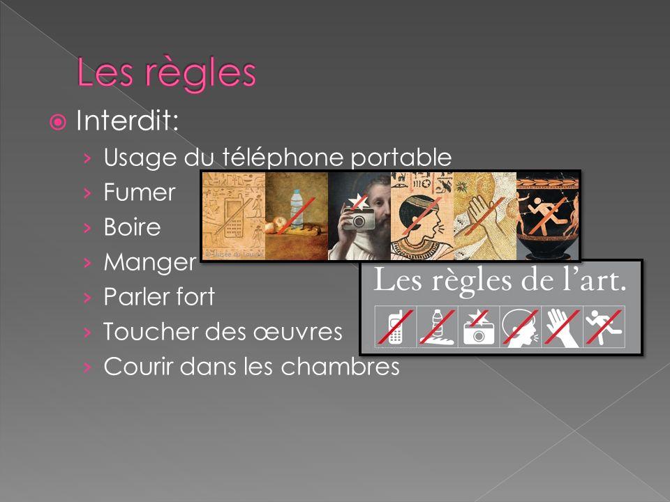 Interdit: Usage du téléphone portable Fumer Boire Manger Parler fort Toucher des œuvres Courir dans les chambres