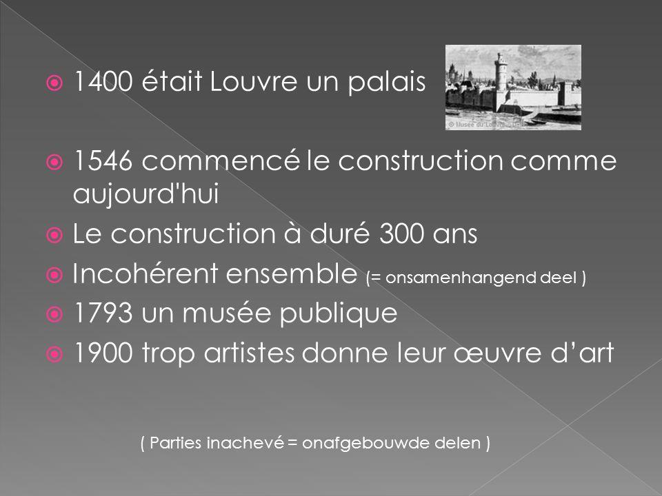1400 était Louvre un palais 1546 commencé le construction comme aujourd'hui Le construction à duré 300 ans Incohérent ensemble (= onsamenhangend deel