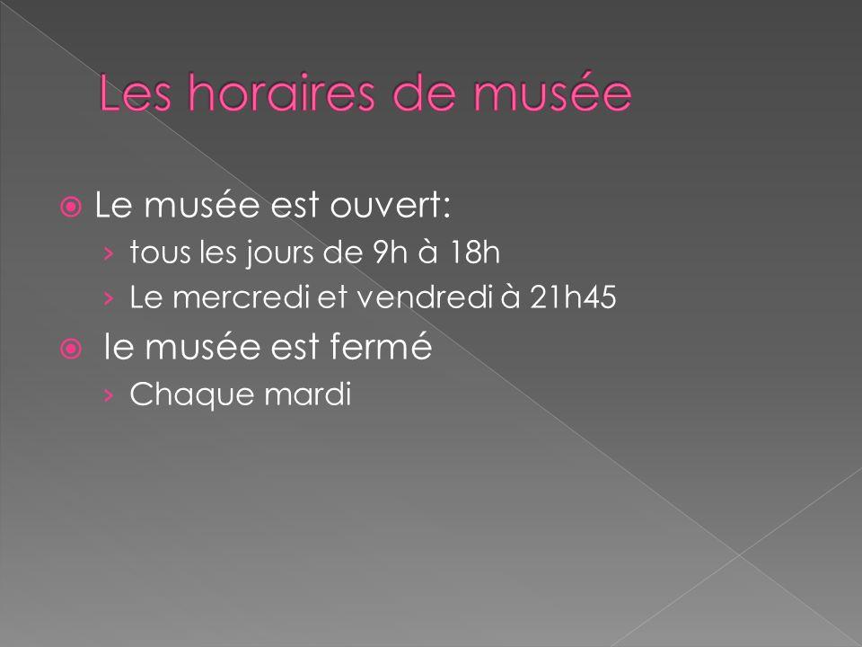 Le musée est ouvert: tous les jours de 9h à 18h Le mercredi et vendredi à 21h45 le musée est fermé Chaque mardi