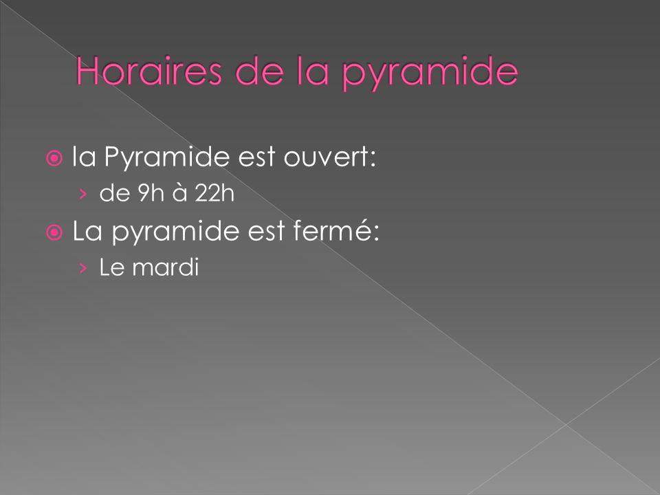 la Pyramide est ouvert: de 9h à 22h La pyramide est fermé: Le mardi