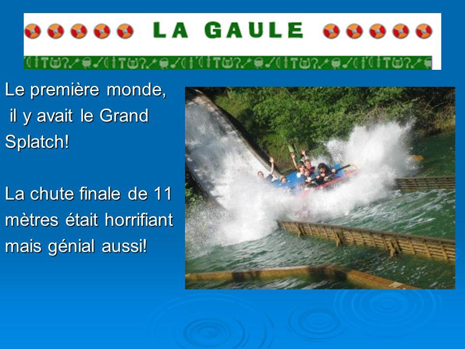 Le première monde, il y avait le Grand il y avait le GrandSplatch! La chute finale de 11 mètres était horrifiant mais génial aussi!