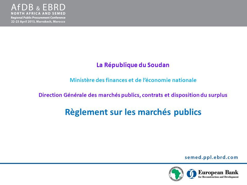 La République du Soudan Ministère des finances et de léconomie nationale Direction Générale des marchés publics, contrats et disposition du surplus Règlement sur les marchés publics