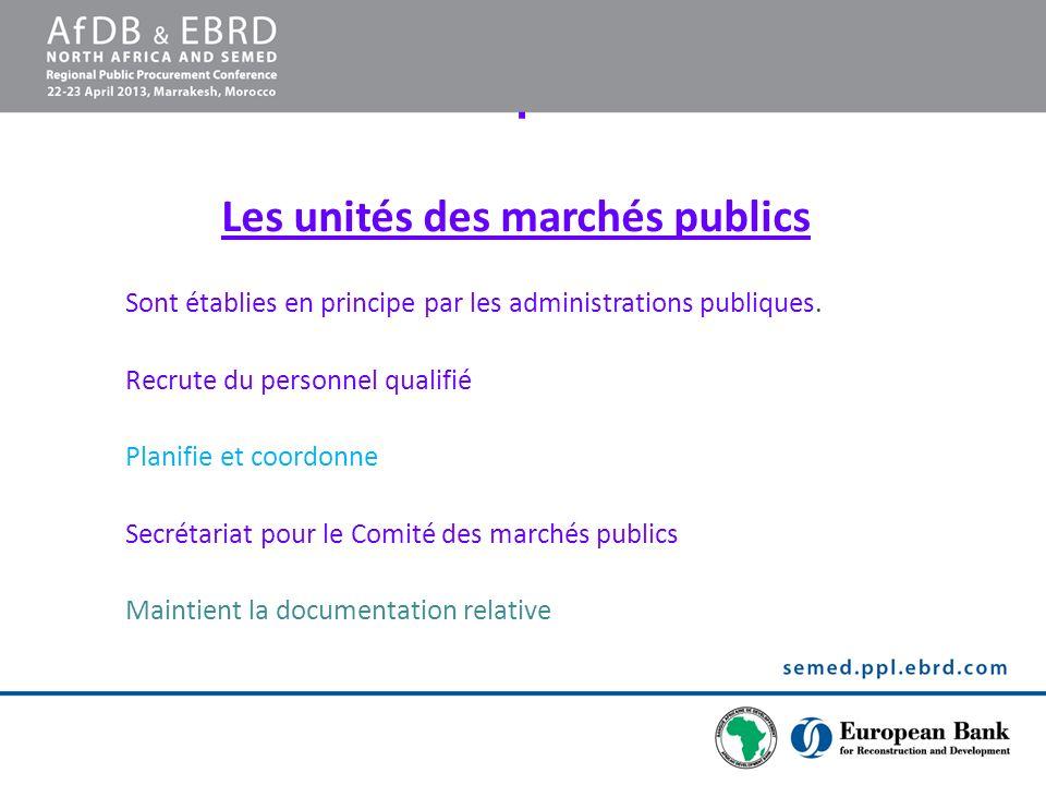 . Les unités des marchés publics Sont établies en principe par les administrations publiques. Recrute du personnel qualifié Planifie et coordonne Secr