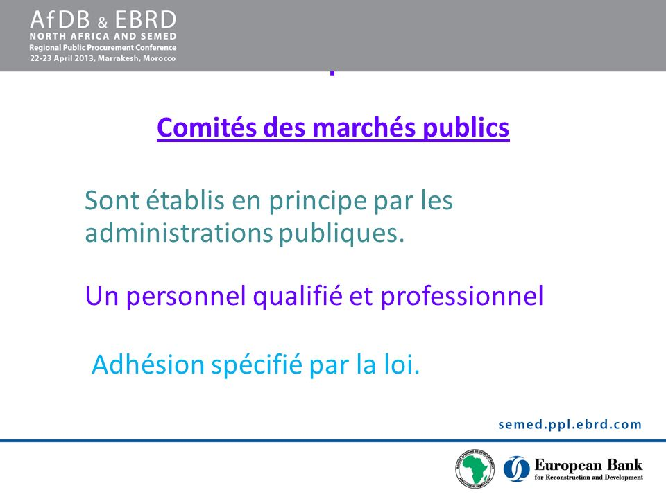 . Comités des marchés publics Sont établis en principe par les administrations publiques. Un personnel qualifié et professionnel Adhésion spécifié par