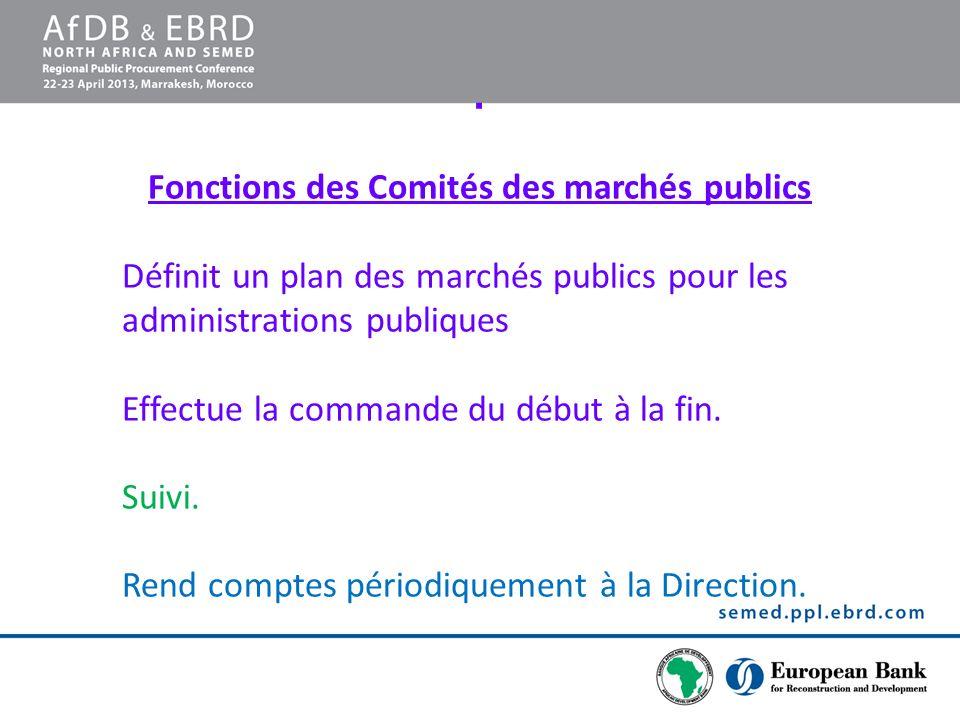 Fonctions des Comités des marchés publics Définit un plan des marchés publics pour les administrations publiques Effectue la commande du début à la fin.