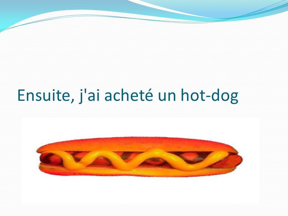Ensuite, j ai acheté un hot-dog