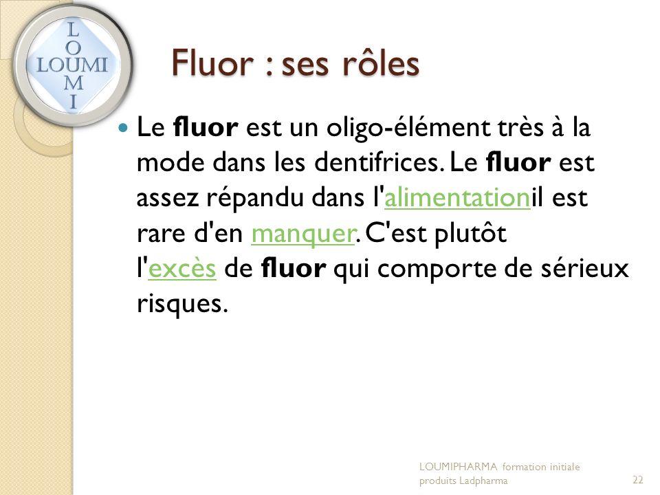Fluor : ses rôles Le fluor est un oligo-élément très à la mode dans les dentifrices.