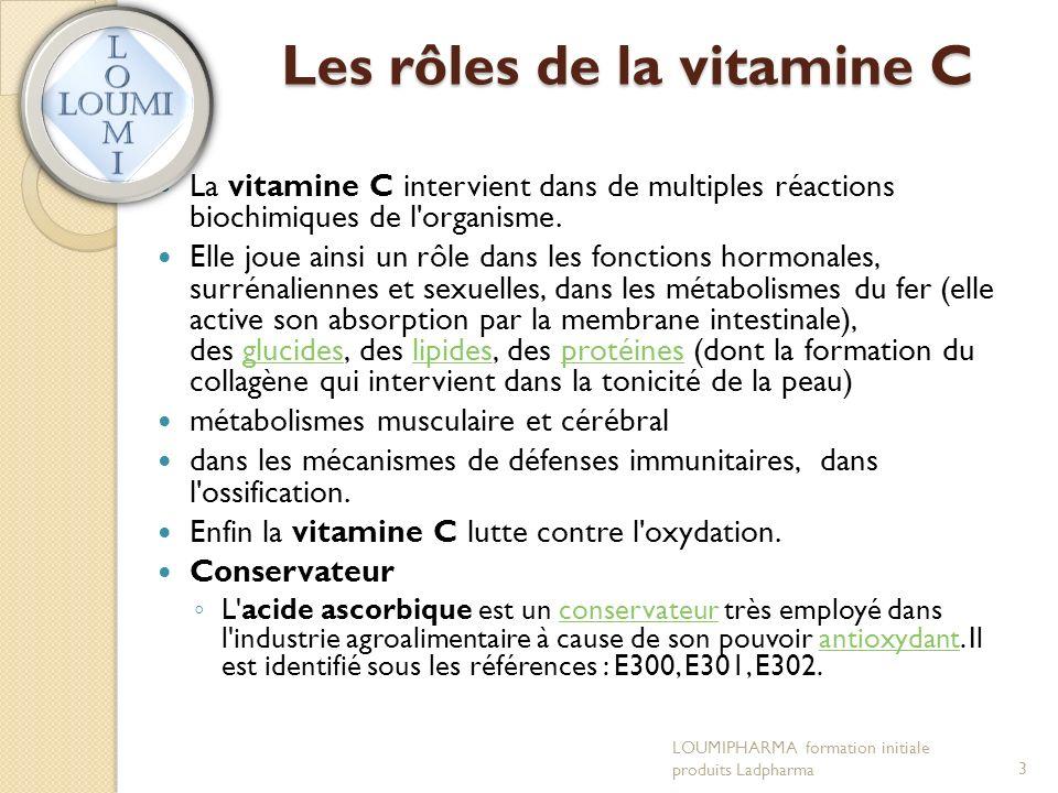 Les rôles de la vitamine C La vitamine C intervient dans de multiples réactions biochimiques de l organisme.
