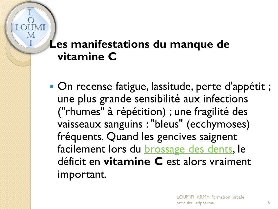 Les manifestations du manque de vitamine C On recense fatigue, lassitude, perte d appétit ; une plus grande sensibilité aux infections ( rhumes à répétition) ; une fragilité des vaisseaux sanguins : bleus (ecchymoses) fréquents.