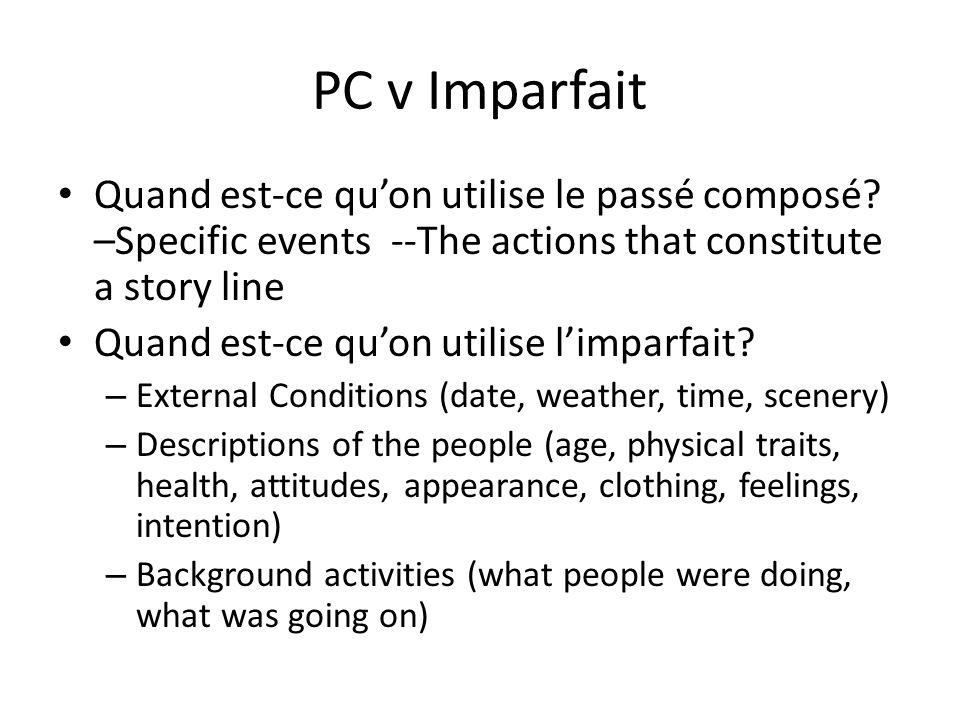 PC v Imparfait Quand est-ce quon utilise le passé composé? –Specific events --The actions that constitute a story line Quand est-ce quon utilise limpa