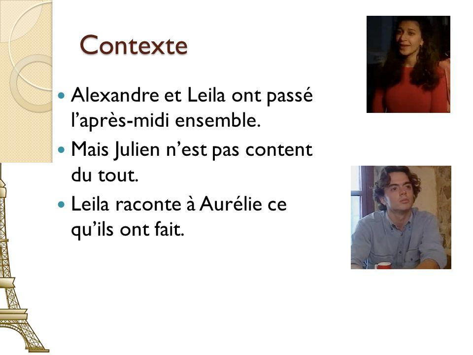 Contexte Alexandre et Leila ont passé laprès-midi ensemble.